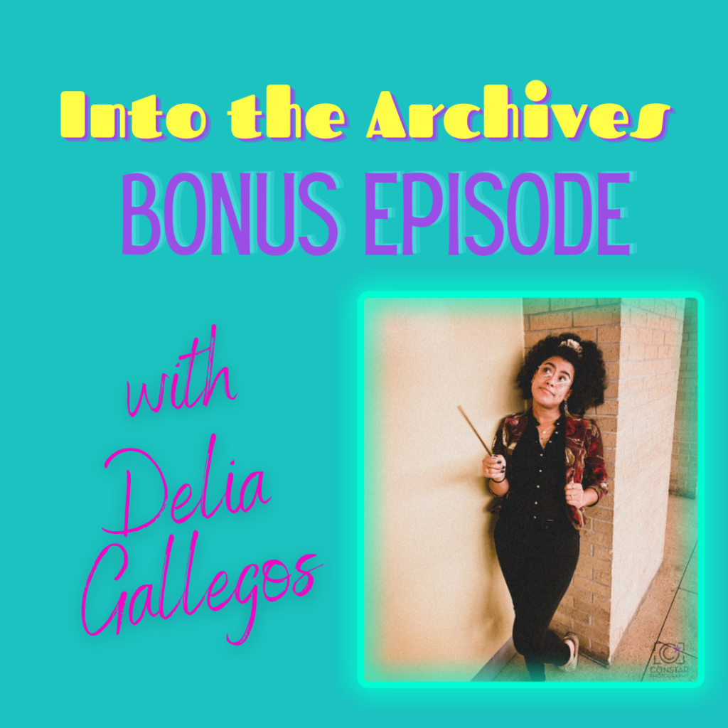 """Text reading """"Into the Archives bonus episode with Delia Gallegos"""" and a picture of Delia teaching against a wall holding a wand, credited to ConStar photography"""