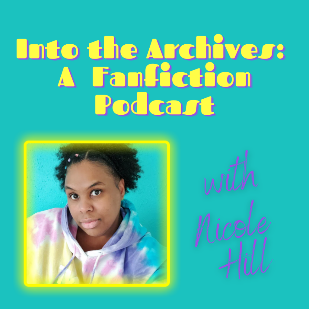 """A graphic that reads """"Into the Archives: A Fanfiction Podcast with Nicole Hill"""" and has a picture of Nicole in a colorful hoodie"""